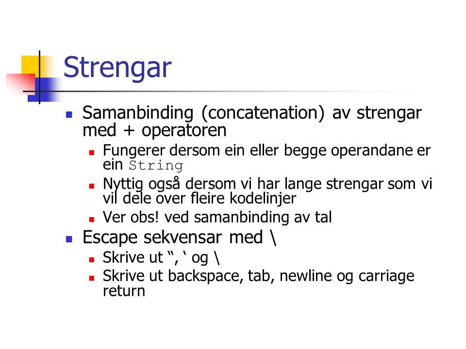 Strengar Samanbinding (concatenation) av strengar med + operatoren Fungerer dersom ein eller begge operandane er ein String Nyttig også dersom vi har