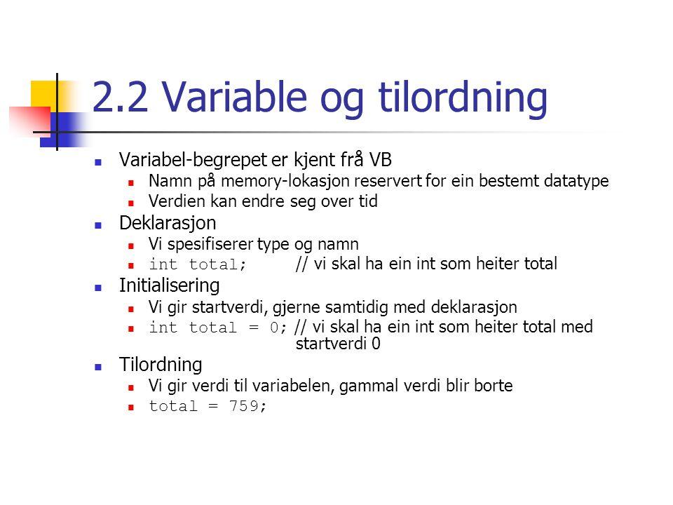 Variable og tilordning Java er eit typesterkt språk Vi kan ikkje tilordne verdiar i strid med den typen vi har gitt variabelen int total; total = 3.14; // dette går ikkje Om konvertering av data seinare Konstantar Bruk av det reserverte ordet final Verdien kan ikkje endrast final int MAX = 100; Bruk konstantar i staden for tal!