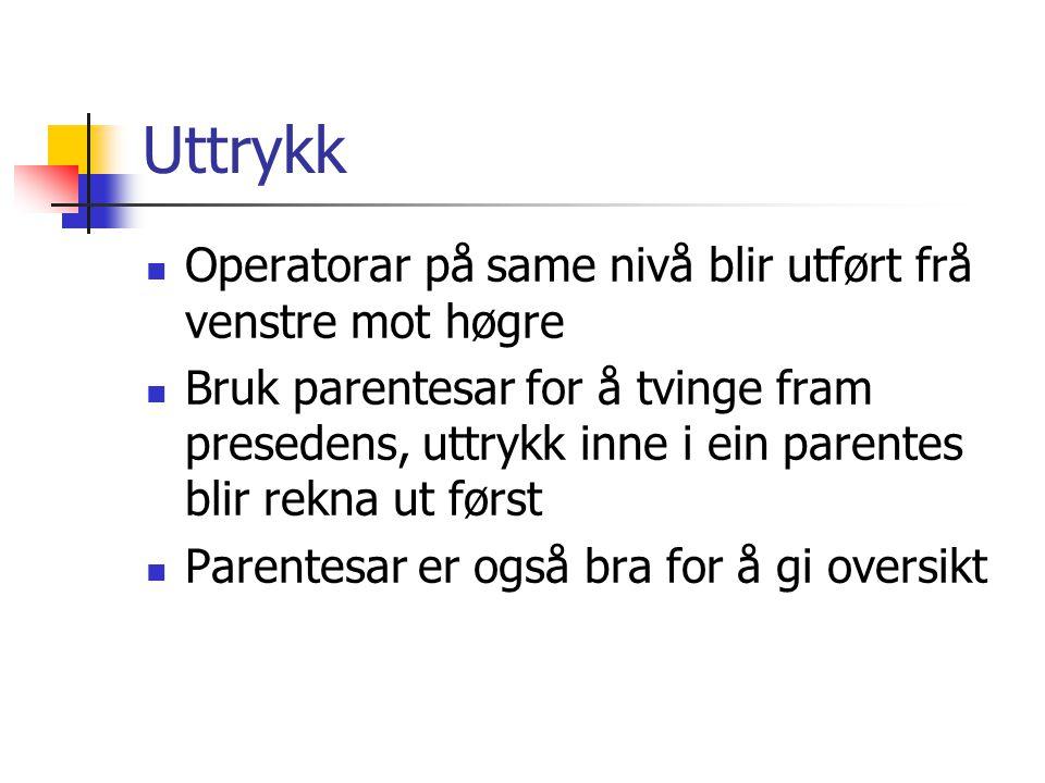 Uttrykk Operatorar på same nivå blir utført frå venstre mot høgre Bruk parentesar for å tvinge fram presedens, uttrykk inne i ein parentes blir rekna