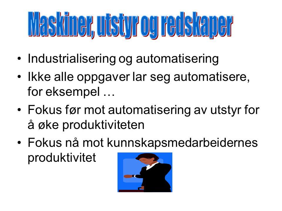 Industrialisering og automatisering Ikke alle oppgaver lar seg automatisere, for eksempel … Fokus før mot automatisering av utstyr for å øke produktiv