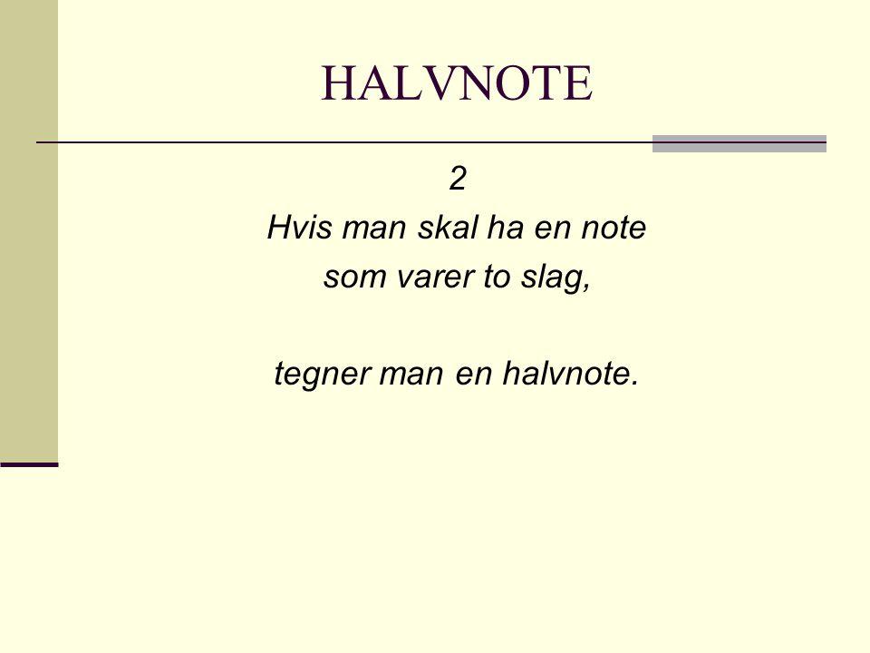 HALVNOTE 2 Hvis man skal ha en note som varer to slag, tegner man en halvnote.
