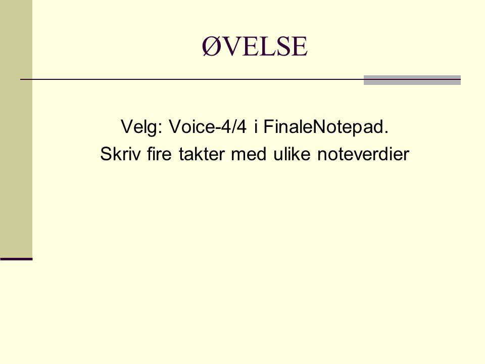 ØVELSE Velg: Voice-4/4 i FinaleNotepad. Skriv fire takter med ulike noteverdier