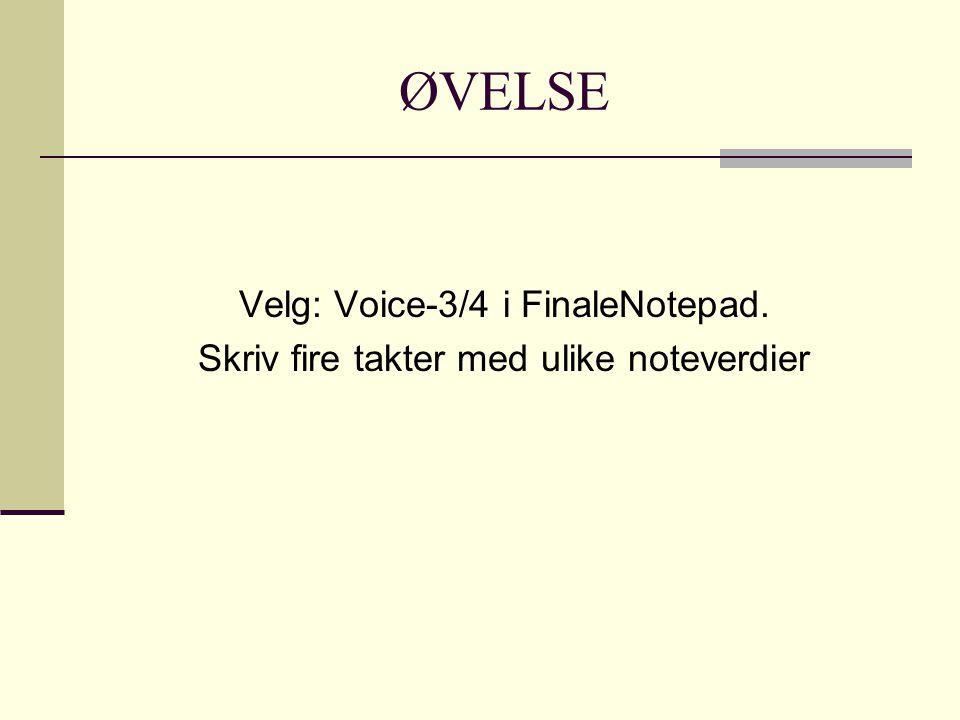ØVELSE Velg: Voice-3/4 i FinaleNotepad. Skriv fire takter med ulike noteverdier