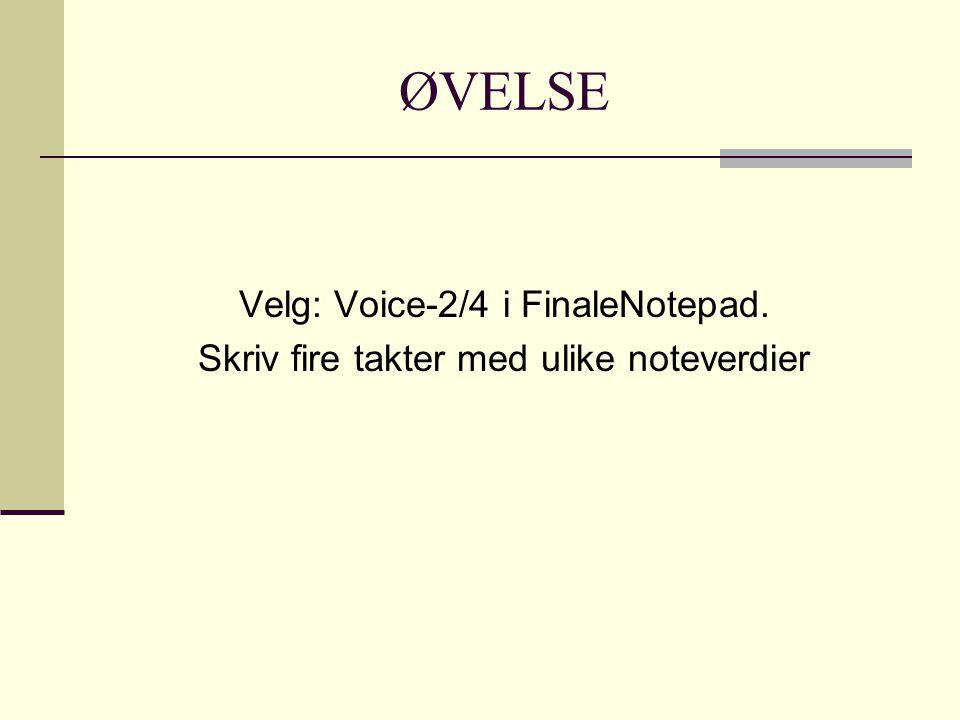 ØVELSE Velg: Voice-2/4 i FinaleNotepad. Skriv fire takter med ulike noteverdier
