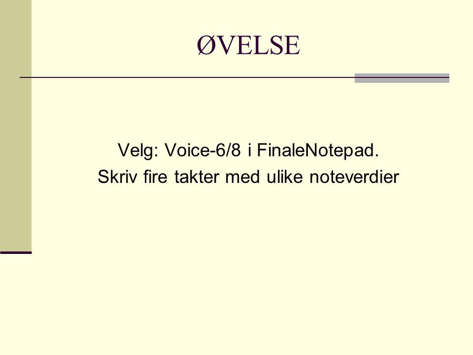 ØVELSE Velg: Voice-6/8 i FinaleNotepad. Skriv fire takter med ulike noteverdier