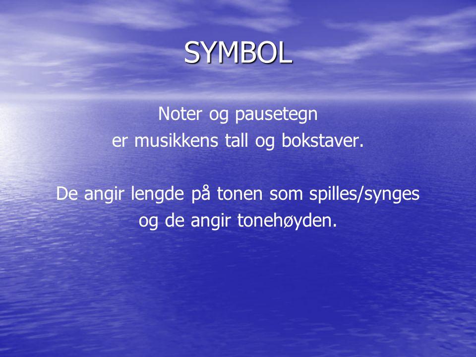 SYMBOL Noter og pausetegn er musikkens tall og bokstaver. De angir lengde på tonen som spilles/synges og de angir tonehøyden.