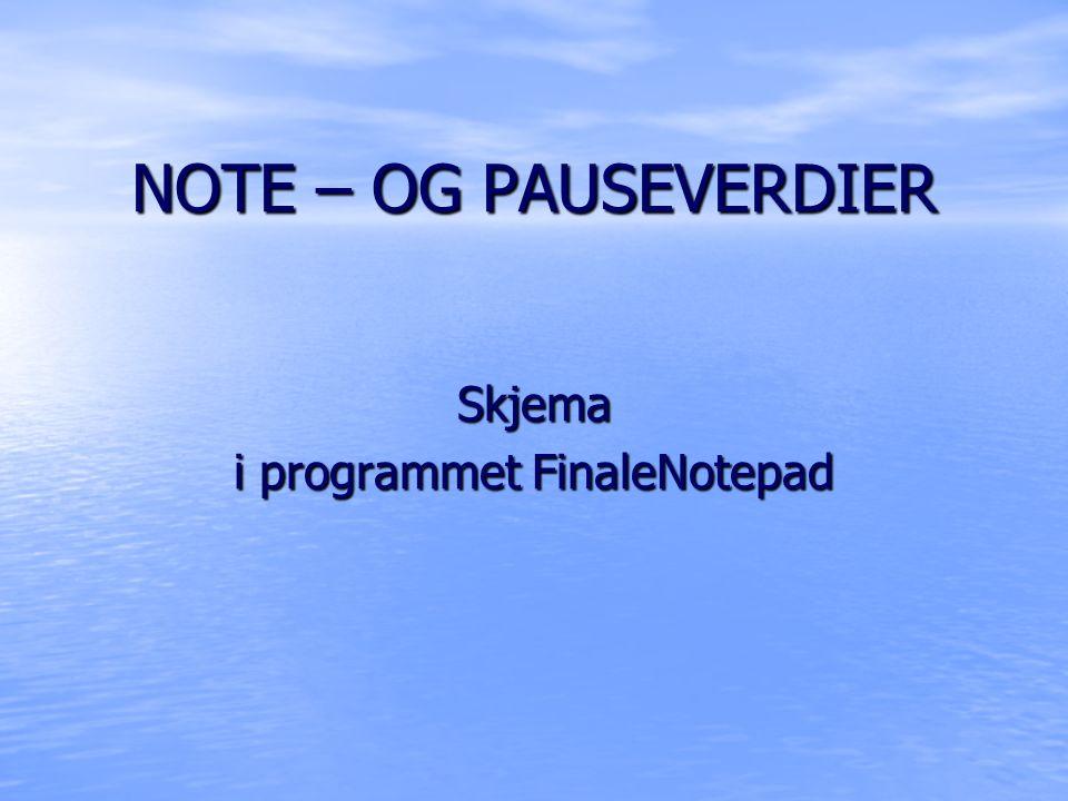 NOTE – OG PAUSEVERDIER Skjema i programmet FinaleNotepad