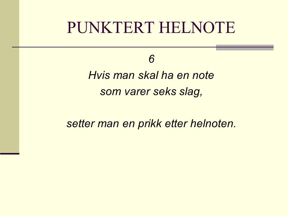 PUNKTERT HELNOTE 6 Hvis man skal ha en note som varer seks slag, setter man en prikk etter helnoten.