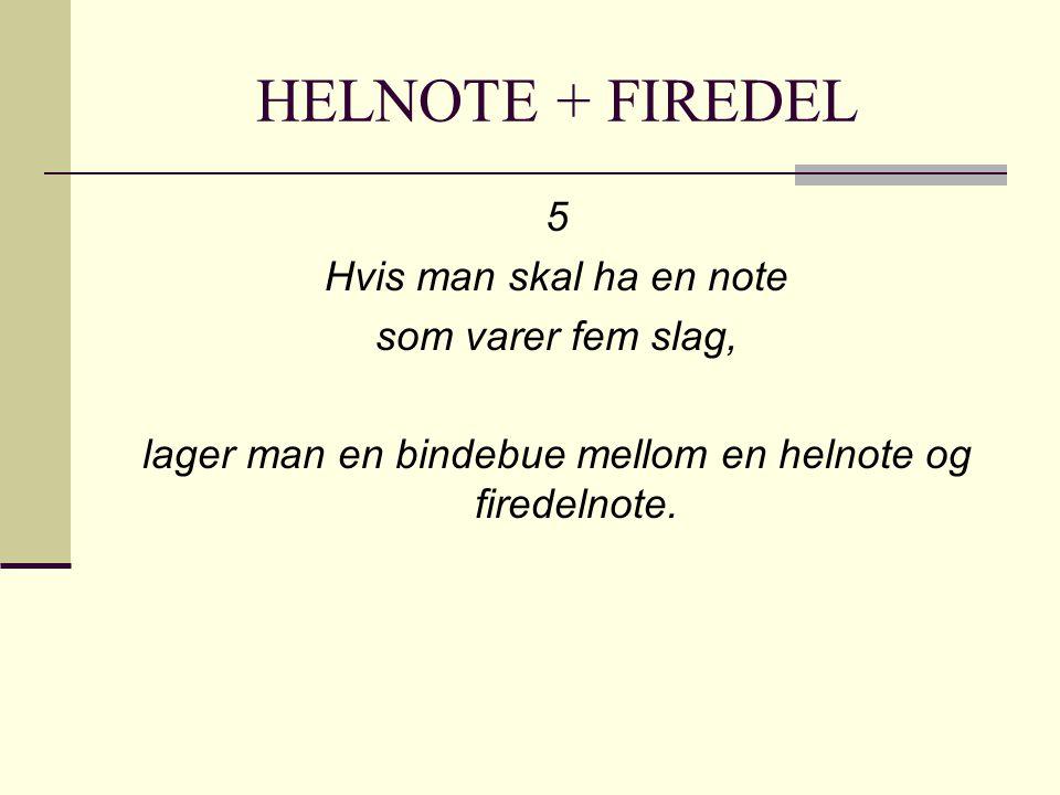 HELNOTE + FIREDEL 5 Hvis man skal ha en note som varer fem slag, lager man en bindebue mellom en helnote og firedelnote.