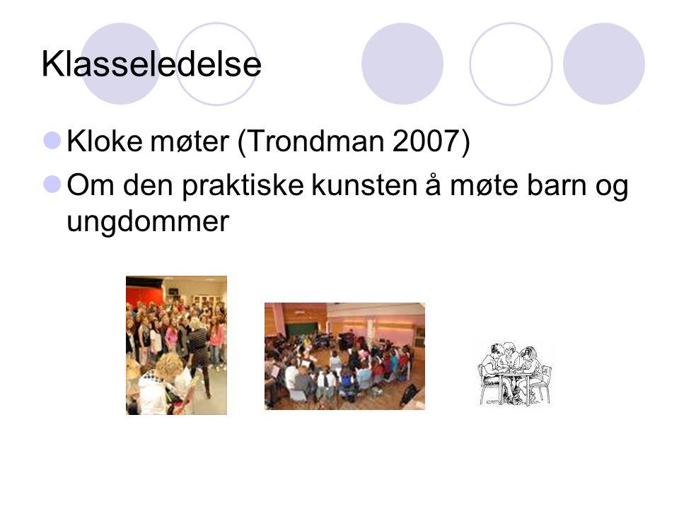 Klasseledelse Kloke møter (Trondman 2007) Om den praktiske kunsten å møte barn og ungdommer