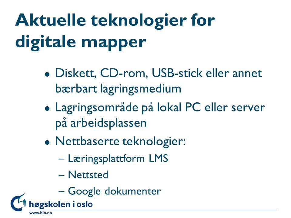 Aktuelle teknologier for digitale mapper l Diskett, CD-rom, USB-stick eller annet bærbart lagringsmedium l Lagringsområde på lokal PC eller server på arbeidsplassen l Nettbaserte teknologier: –Læringsplattform LMS –Nettsted –Google dokumenter