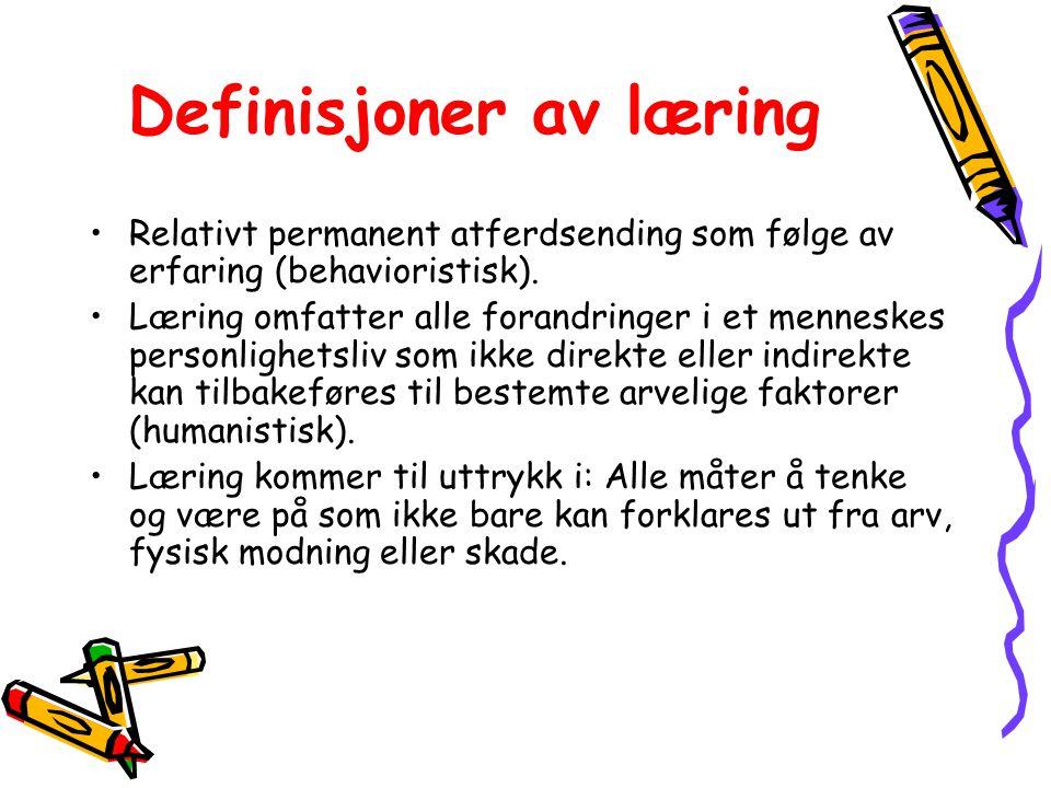 Definisjoner av læring Relativt permanent atferdsending som følge av erfaring (behavioristisk).