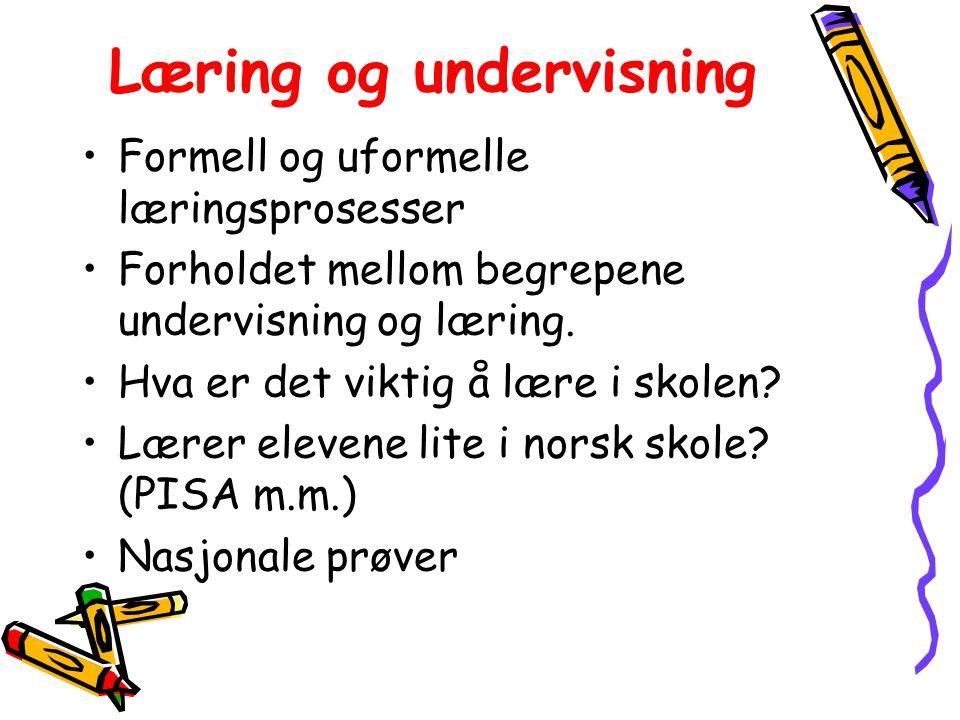 Læring og undervisning Formell og uformelle læringsprosesser Forholdet mellom begrepene undervisning og læring.