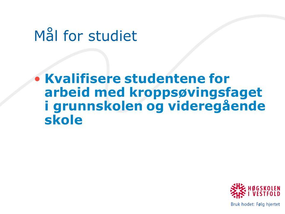 Mål for studiet Kvalifisere studentene for arbeid med kroppsøvingsfaget i grunnskolen og videregående skole
