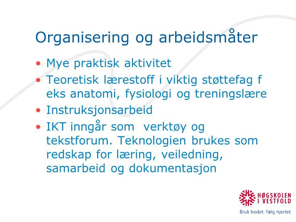 Organisering og arbeidsmåter Mye praktisk aktivitet Teoretisk lærestoff i viktig støttefag f eks anatomi, fysiologi og treningslære Instruksjonsarbeid