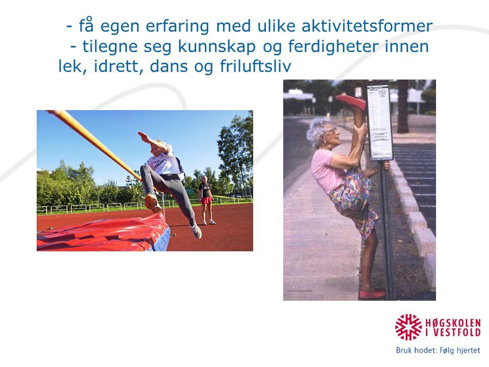 - få egen erfaring med ulike aktivitetsformer - tilegne seg kunnskap og ferdigheter innen lek, idrett, dans og friluftsliv