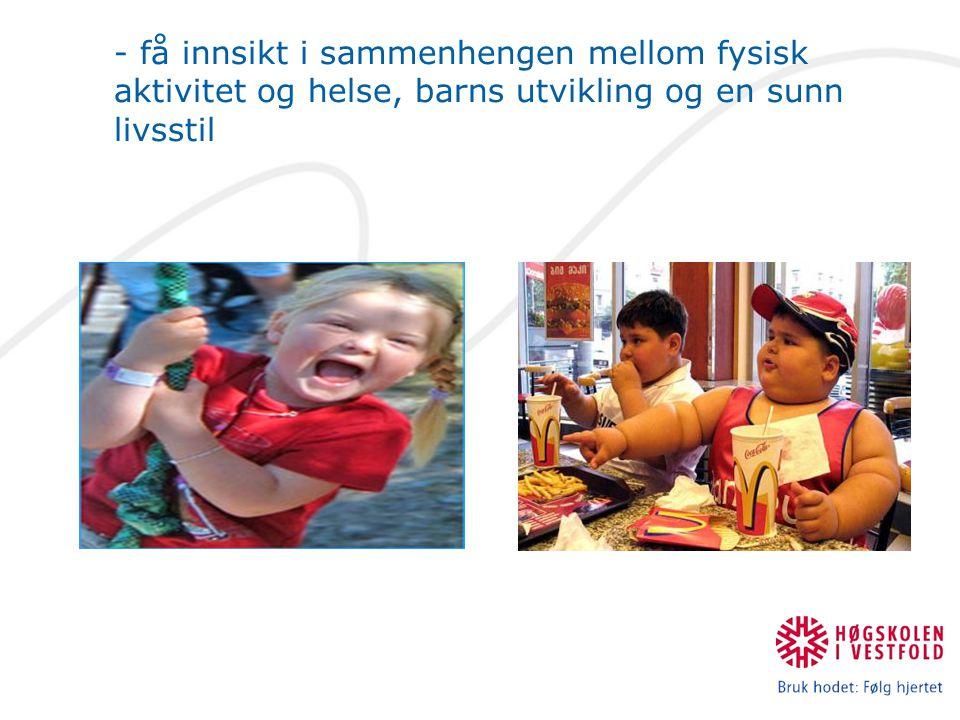 - få innsikt i sammenhengen mellom fysisk aktivitet og helse, barns utvikling og en sunn livsstil