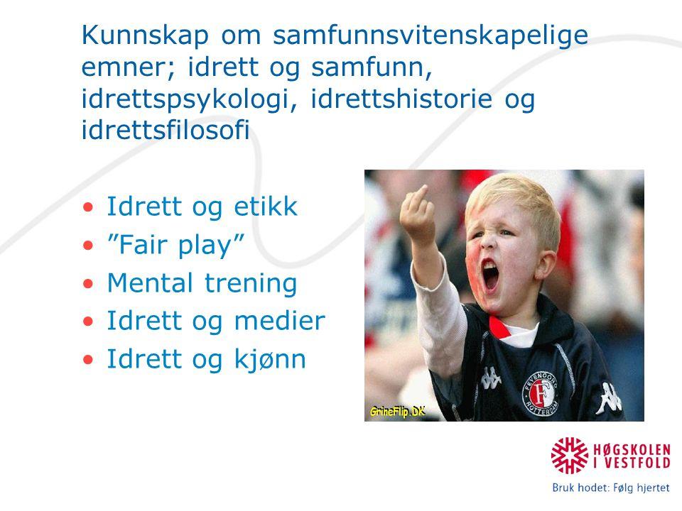 """Kunnskap om samfunnsvitenskapelige emner; idrett og samfunn, idrettspsykologi, idrettshistorie og idrettsfilosofi Idrett og etikk """"Fair play"""" Mental t"""