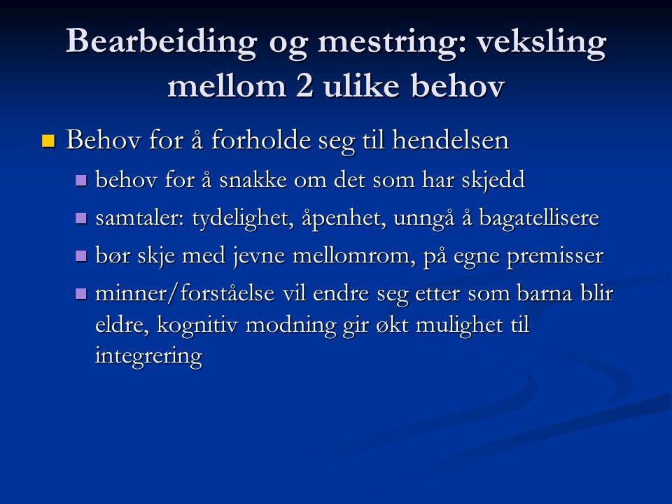 Bearbeiding og mestring: veksling mellom 2 ulike behov Behov for å forholde seg til hendelsen Behov for å forholde seg til hendelsen behov for å snakk