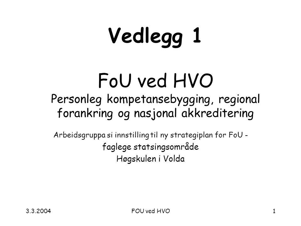 3.3.2004FOU ved HVO1 Vedlegg 1 FoU ved HVO Personleg kompetansebygging, regional forankring og nasjonal akkreditering Arbeidsgruppa si innstilling til ny strategiplan for FoU - faglege statsingsområde Høgskulen i Volda