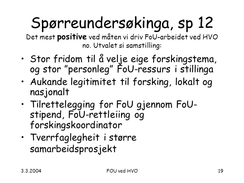 3.3.2004FOU ved HVO19 Spørreundersøkinga, sp 12 Det mest positive ved måten vi driv FoU-arbeidet ved HVO no.