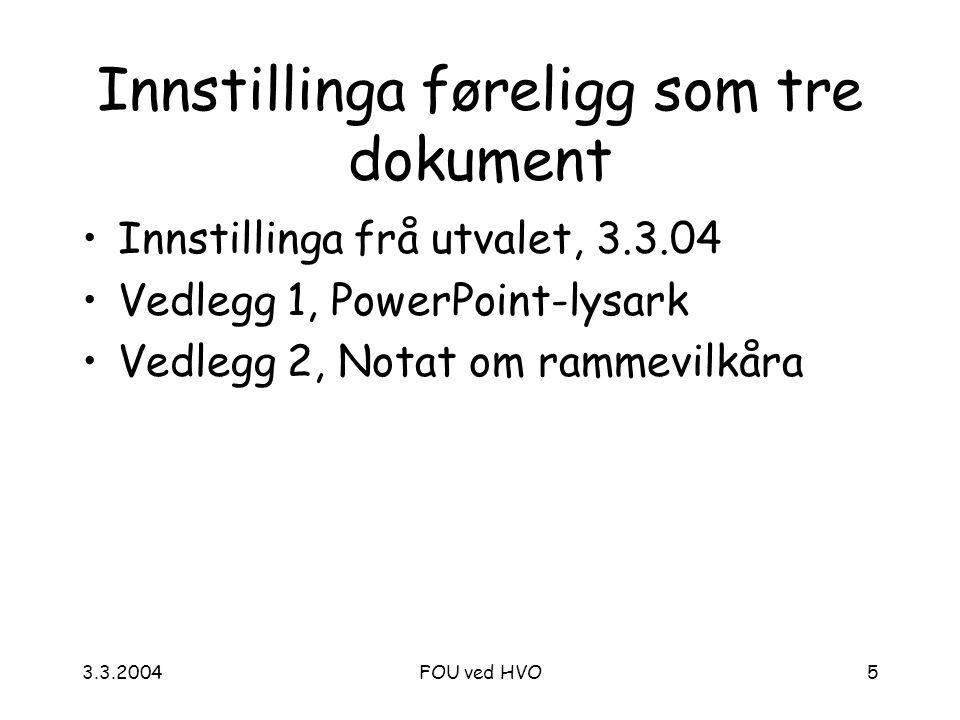 3.3.2004FOU ved HVO5 Innstillinga føreligg som tre dokument Innstillinga frå utvalet, 3.3.04 Vedlegg 1, PowerPoint-lysark Vedlegg 2, Notat om rammevilkåra