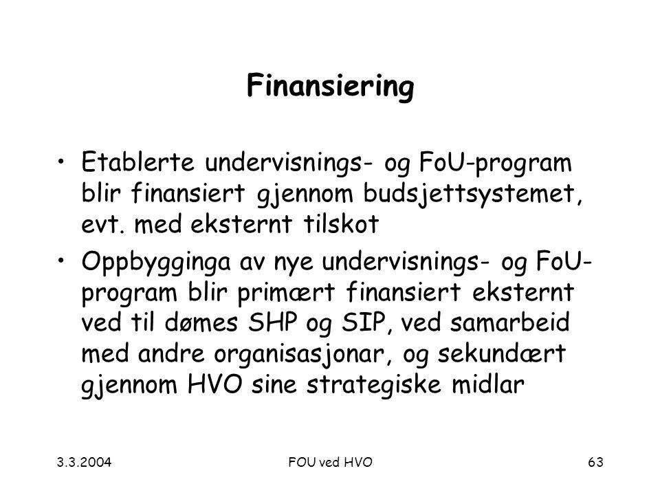 3.3.2004FOU ved HVO63 Finansiering Etablerte undervisnings- og FoU-program blir finansiert gjennom budsjettsystemet, evt.