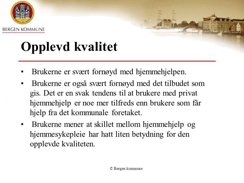 © Bergen kommune Opplevd kvalitet Brukerne er svært fornøyd med hjemmehjelpen.