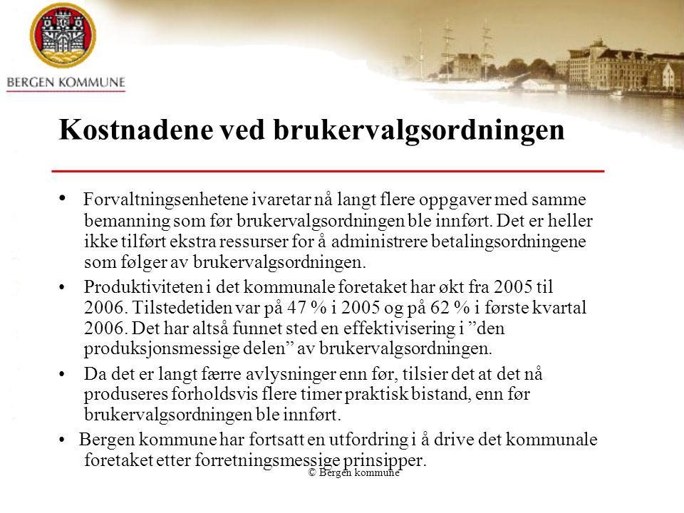 © Bergen kommune Kostnadene ved brukervalgsordningen Forvaltningsenhetene ivaretar nå langt flere oppgaver med samme bemanning som før brukervalgsordningen ble innført.
