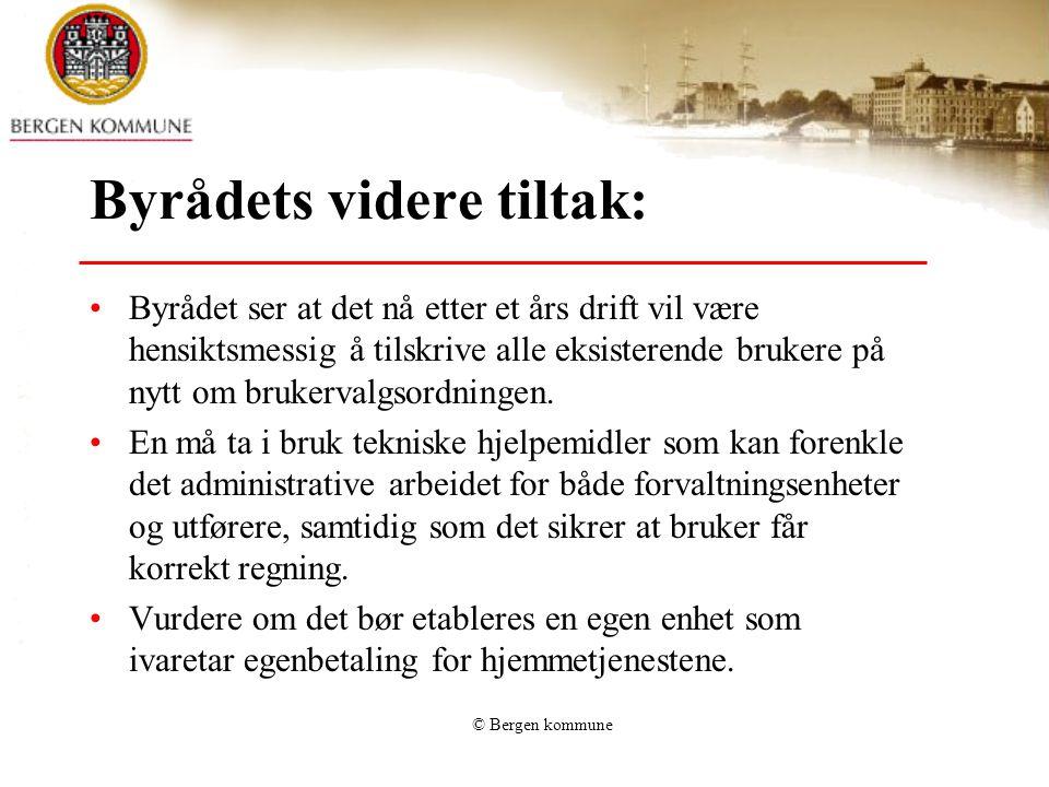 © Bergen kommune Byrådets videre tiltak: Byrådet ser at det nå etter et års drift vil være hensiktsmessig å tilskrive alle eksisterende brukere på nytt om brukervalgsordningen.