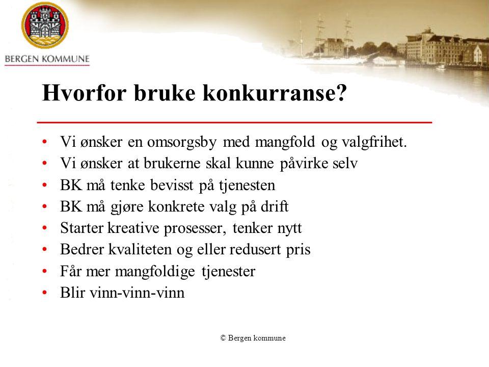 © Bergen kommune Hvorfor bruke konkurranse. Vi ønsker en omsorgsby med mangfold og valgfrihet.