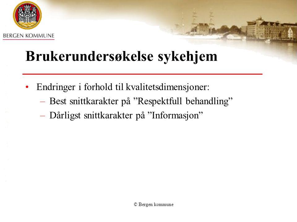© Bergen kommune Brukerundersøkelse sykehjem Endringer i forhold til kvalitetsdimensjoner: –Best snittkarakter på Respektfull behandling –Dårligst snittkarakter på Informasjon