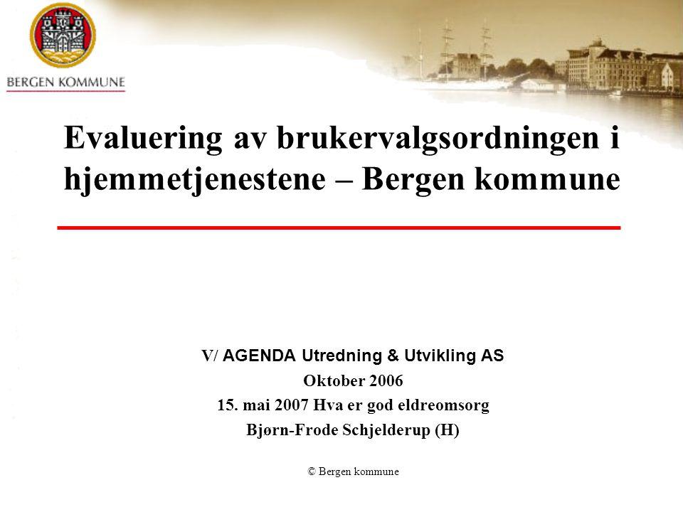 © Bergen kommune Evaluering av brukervalgsordningen i hjemmetjenestene – Bergen kommune V/ AGENDA Utredning & Utvikling AS Oktober 2006 15.
