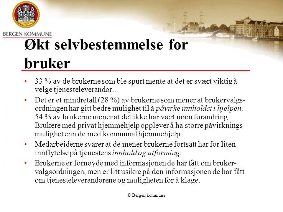 © Bergen kommune Økt selvbestemmelse for bruker 33 % av de brukerne som ble spurt mente at det er svært viktig å velge tjenesteleverandør..