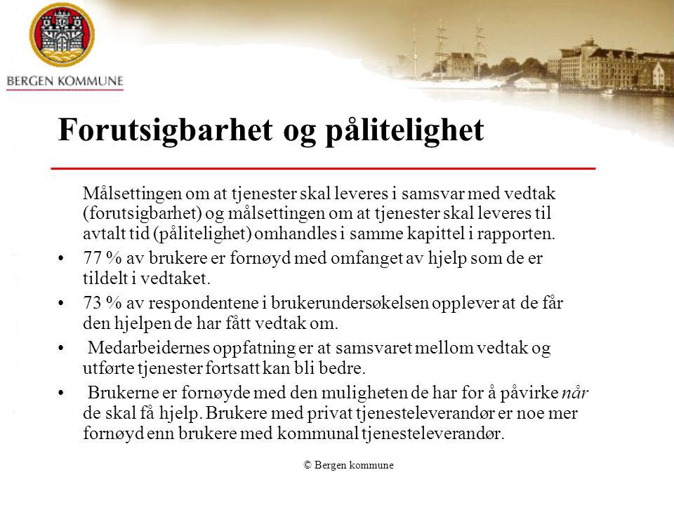 © Bergen kommune Forutsigbarhet og pålitelighet Målsettingen om at tjenester skal leveres i samsvar med vedtak (forutsigbarhet) og målsettingen om at tjenester skal leveres til avtalt tid (pålitelighet) omhandles i samme kapittel i rapporten.