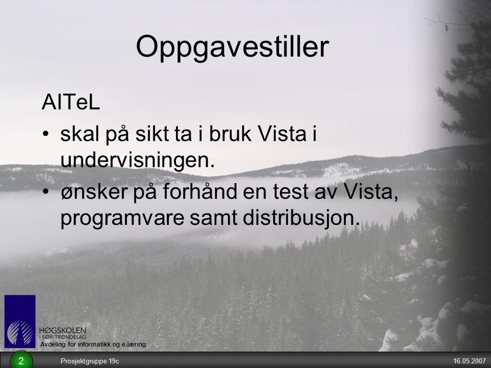 Avdeling for informatikk og e-læring 16.05.2007Prosjektgruppe 19c 2 Oppgavestiller AITeL skal på sikt ta i bruk Vista i undervisningen. ønsker på forh