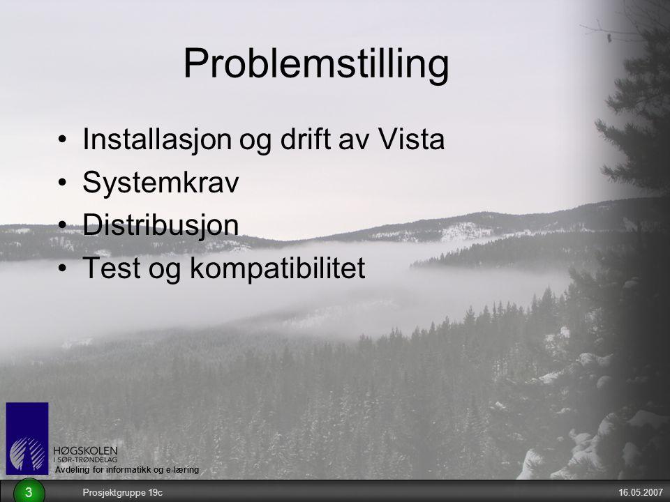 Avdeling for informatikk og e-læring 16.05.2007Prosjektgruppe 19c 3 Problemstilling Installasjon og drift av Vista Systemkrav Distribusjon Test og kompatibilitet