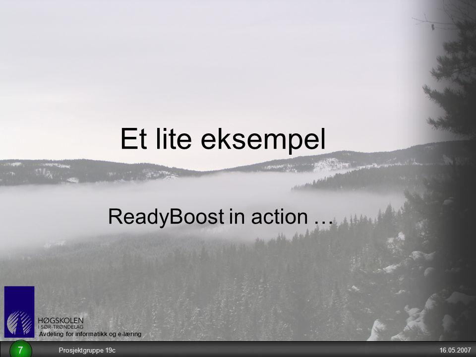 Avdeling for informatikk og e-læring 16.05.2007Prosjektgruppe 19c 7 Et lite eksempel ReadyBoost in action …