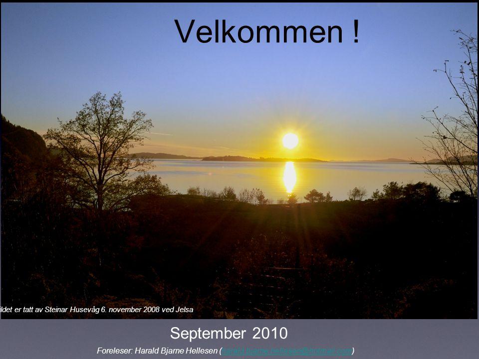 September 2010 Foreleser: Harald Bjarne Hellesen (harald.bjarne.hellesen@hotmail.com)harald.bjarne.hellesen@hotmail.com Velkommen ! Bildet er tatt av