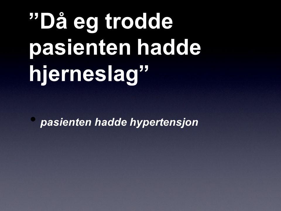 Då eg trodde pasienten hadde hjerneslag pasienten hadde hypertensjon
