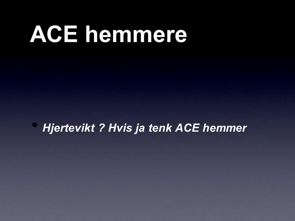 ACE hemmere Hjertevikt ? Hvis ja tenk ACE hemmer
