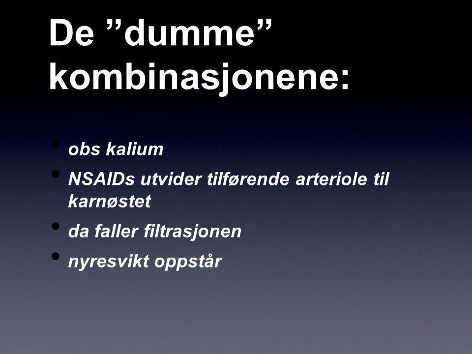 """De """"dumme"""" kombinasjonene: obs kalium NSAIDs utvider tilførende arteriole til karnøstet da faller filtrasjonen nyresvikt oppstår"""