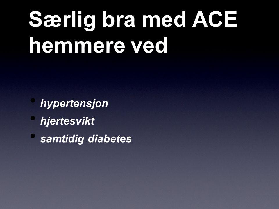 Særlig bra med ACE hemmere ved hypertensjon hjertesvikt samtidig diabetes