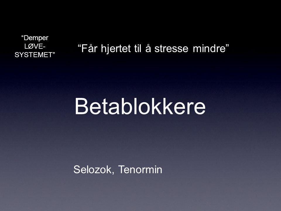 """Betablokkere Selozok, Tenormin """"Får hjertet til å stresse mindre"""" """"Demper LØVE- SYSTEMET"""""""