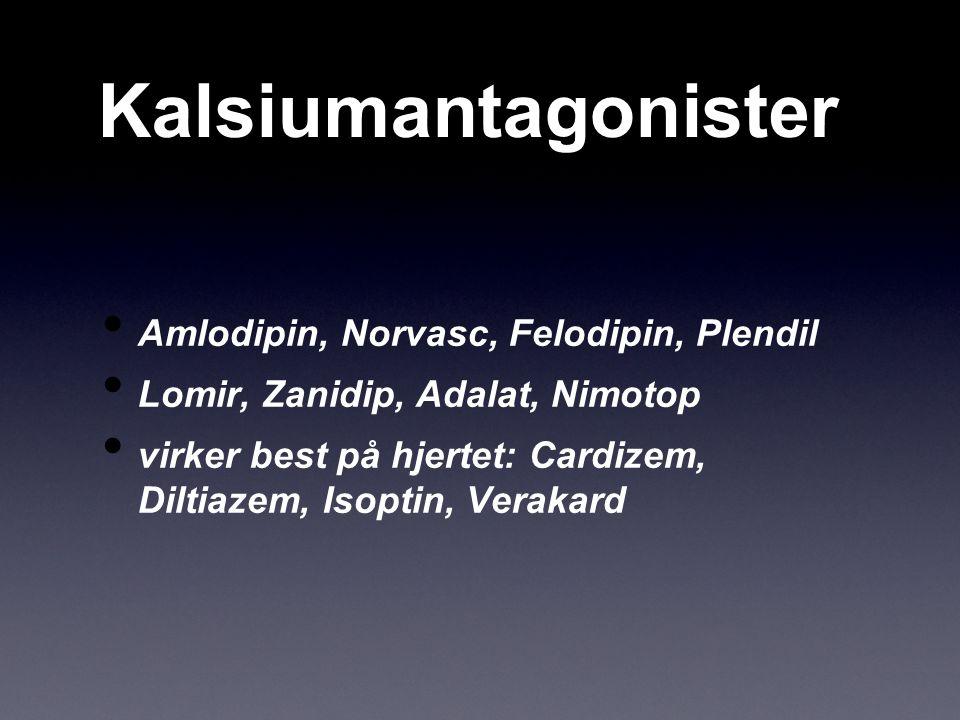 Kalsiumantagonister Amlodipin, Norvasc, Felodipin, Plendil Lomir, Zanidip, Adalat, Nimotop virker best på hjertet: Cardizem, Diltiazem, Isoptin, Verak