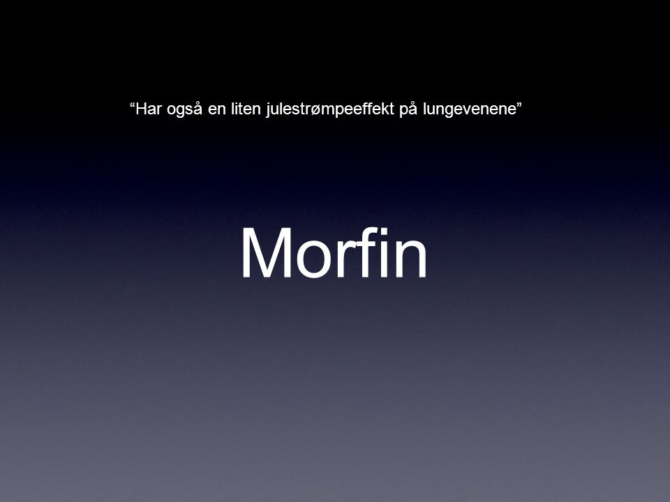 """Morfin """"Har også en liten julestrømpeeffekt på lungevenene"""""""