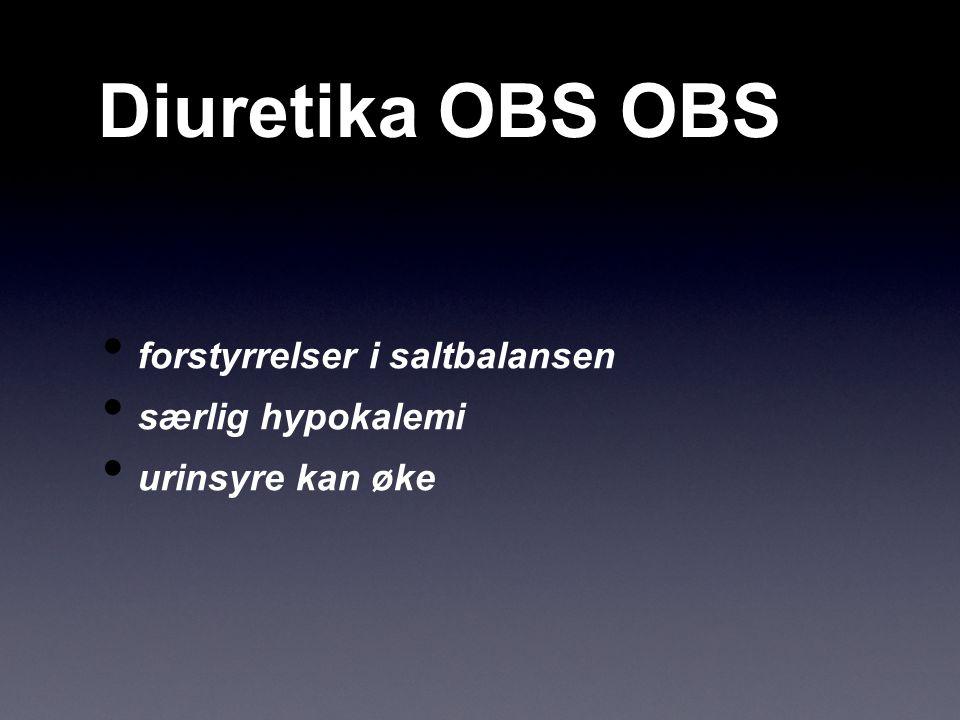 Diuretika OBS OBS forstyrrelser i saltbalansen særlig hypokalemi urinsyre kan øke