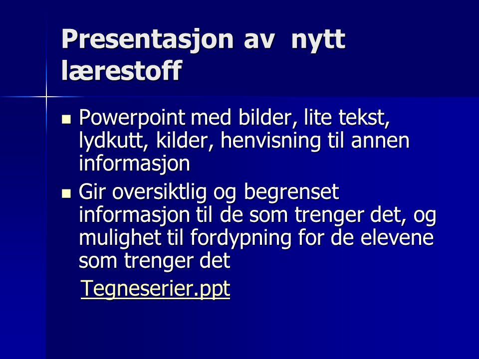 Presentasjon av nytt lærestoff Powerpoint med bilder, lite tekst, lydkutt, kilder, henvisning til annen informasjon Powerpoint med bilder, lite tekst,