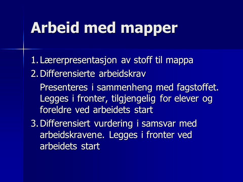 Arbeid med mapper 1.Lærerpresentasjon av stoff til mappa 2.Differensierte arbeidskrav Presenteres i sammenheng med fagstoffet. Legges i fronter, tilgj