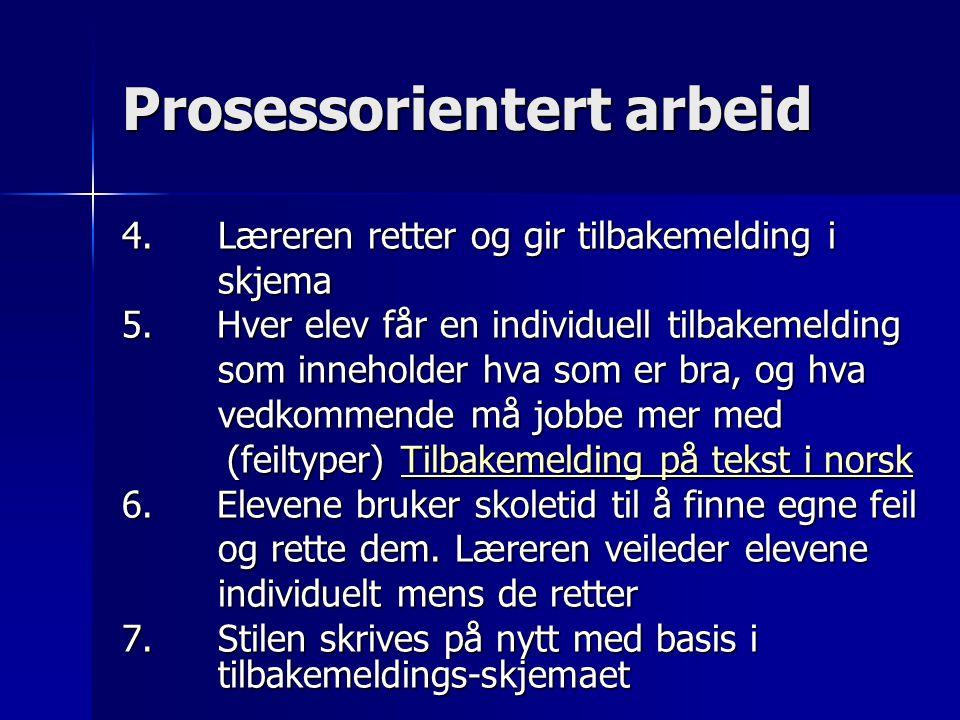 Prosessorientert arbeid 4.Læreren retter og gir tilbakemelding i skjema skjema 5. Hver elev får en individuell tilbakemelding som inneholder hva som e